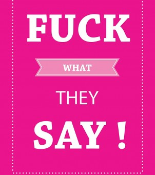 Affiche / Poster «Fuck what they say !»